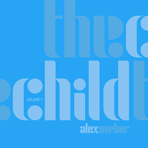 The Child - Volume 1 by Alex Gopher