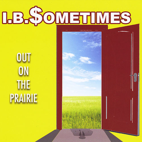 Play & Download Out On the Prairie by I B Sometimes | Napster