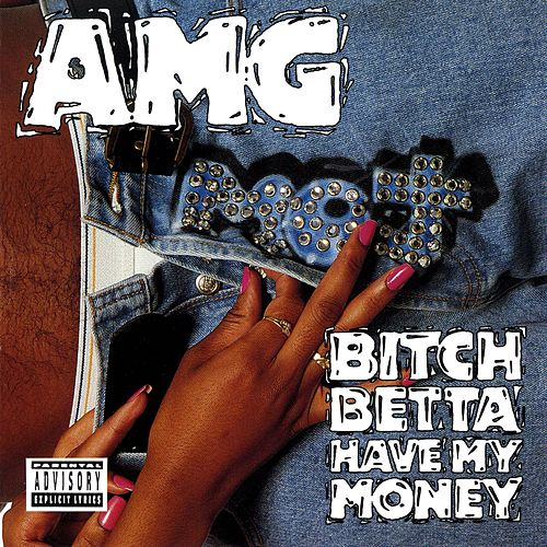Play & Download Bitch Betta Have My Money by AMG | Napster
