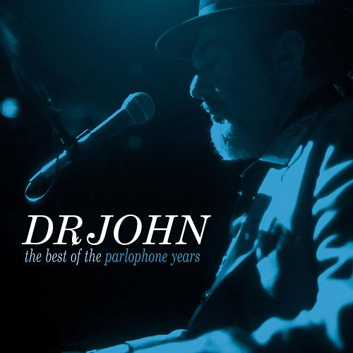 Play & Download The Best Of The Parlophone Years by Dr. John | Napster
