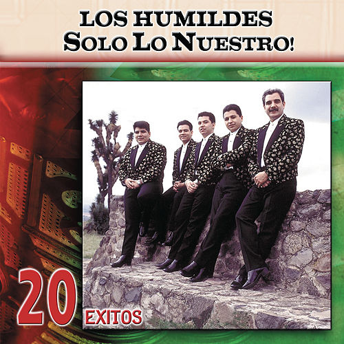 Play & Download Solo Lo Nuestro: 20 Exitos by Los Humildes | Napster
