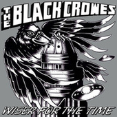 Play & Download Wiser For The Time by The Black Crowes | Napster