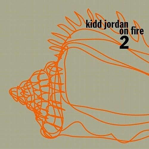 Play & Download Kidd Jordan On Fire Vol. 2 by Kidd Jordan | Napster