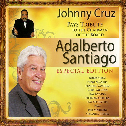 Play & Download Tribute to the Chairman of the Board: Adalberto Santiago by Johnny Cruz | Napster