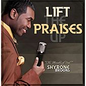 Play & Download Lift the Praises Up by Shyrone Brooks | Napster