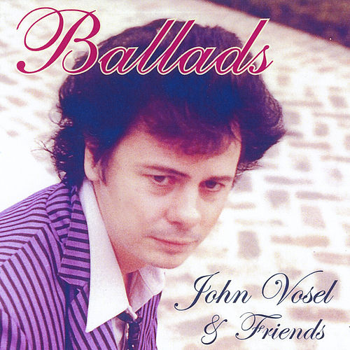 Play & Download Ballads by John Vosel | Napster