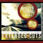 Play & Download Brighter Shining Still  (Extended Cuts) - EP by Jason Scott | Napster