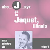 J as in JACQUET, Illinois (Volume 1) by Illinois Jacquet