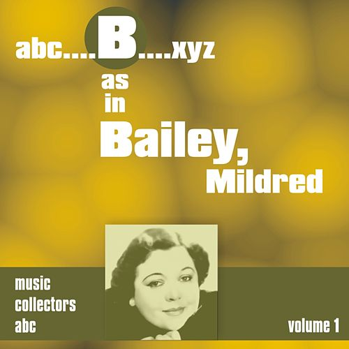 Play & Download B as in BAILEY, Mildred (Volume 1) by Mildred Bailey | Napster
