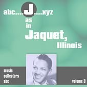 Play & Download J as in JACQUET, Illinois (Volume 3) by Illinois Jacquet | Napster