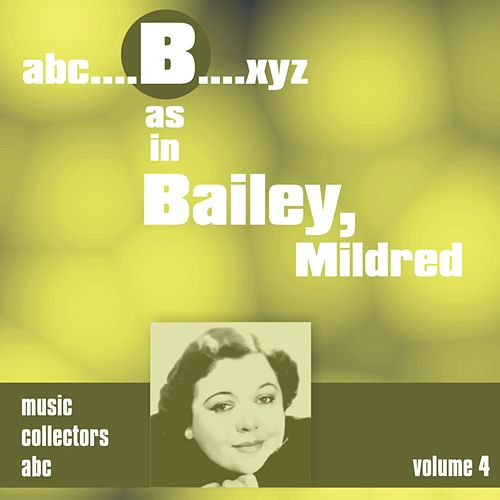 B as in BAILEY, Mildred (Volume 4) by Mildred Bailey