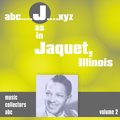 Play & Download J as in JACQUET, Illinois (Volume 2) by Illinois Jacquet | Napster