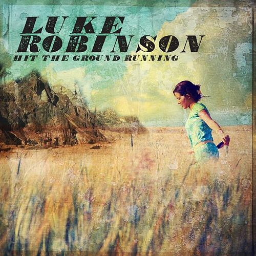 Hit the Ground Running by Luke Robinson