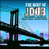 Play & Download The Best of Jdub: The Modern Sound of Traditional Jewish Music by Various Artists | Napster