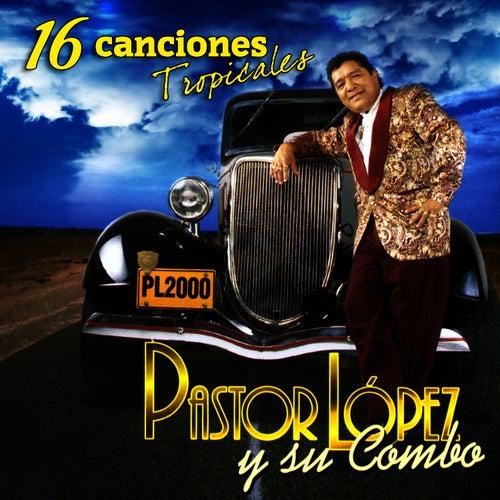 16 Canciones Tropicales by Pastor Lopez