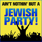 Play & Download Ain't Nothing But a Jewish Party! by Various Artists | Napster