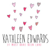 Play & Download It Must Have Been Love by Kathleen Edwards | Napster