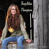 When I Get That Pony Rode (Single) by Templeton Thompson