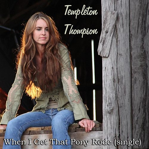 Play & Download When I Get That Pony Rode (Single) by Templeton Thompson | Napster