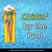Play & Download Chillin' By the Pool (Beach Summer Chillout and Lounge Session Anthems) by Various Artists | Napster