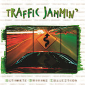 Play & Download Traffic Jammin' - Ulitmate Driving Collection by Various Artists | Napster