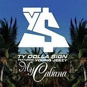 Play & Download My Cabana (feat. Young Jeezy) by Ty Dolla $ign | Napster