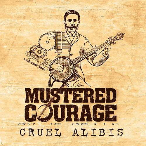 Play & Download Cruel Alibis by Mustered Courage | Napster
