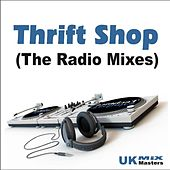 Thrift Shop (The Radio Mixes) [New Remix Tribute to Macklemore & Ryan Lewis] by UK Mixmasters