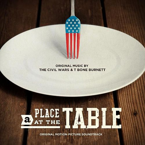 Play & Download A Place at the Table (Original Motion Picture Soundtrack) by The Civil Wars | Napster