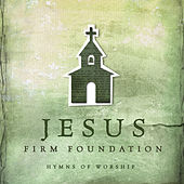 Play & Download Jesus, Firm Foundation: Hymns of Worship by Various Artists | Napster