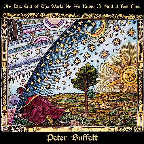 Play & Download It's The End Of The World As We Know It (And I Feel Fine) by Peter Buffett | Napster