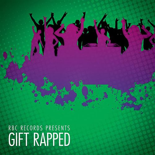 Play & Download RBC Records Presents… Gift Rapped (Hip-Hop Hits) by Various Artists | Napster