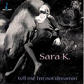Tell Me I'm Not Dreamin' by Sara K.