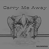 Play & Download Carry Me Away - Single by Tony Larremore | Napster