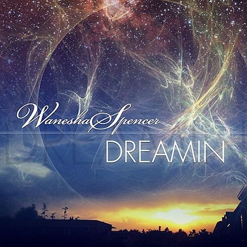 Dreamin' by Wanesha Spencer