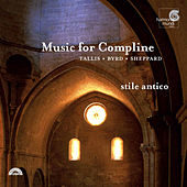 Play & Download Music for Compline: Tallis, Byrd, Sheppard by Stile Antico | Napster