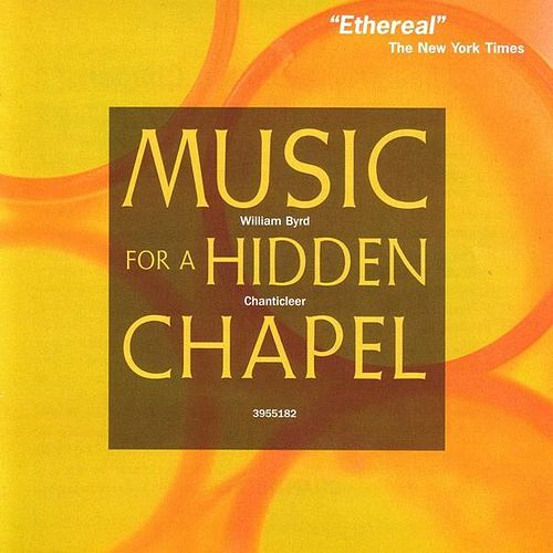 Play & Download Byrd: Music for a Hidden Chapel by Chanticleer | Napster