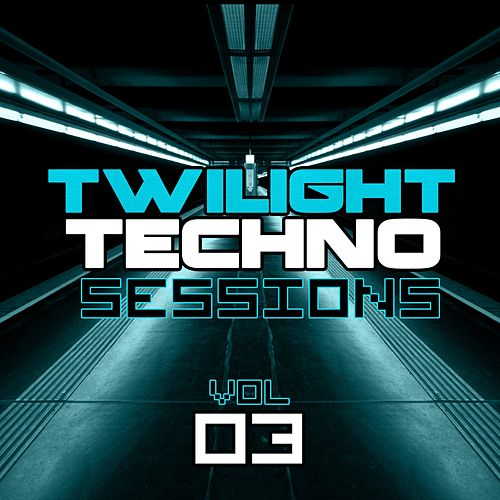 Play & Download Twilight Techno Sessions Vol. 3 by Various Artists | Napster