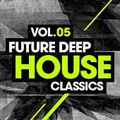 Play & Download Future Deep House Classics Vol. 5 by Various Artists | Napster