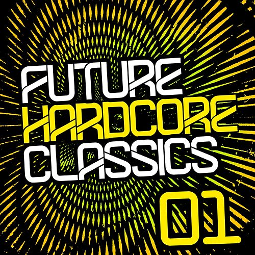Play & Download Future Hardcore Classics Vol. 1 by Various Artists | Napster