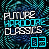 Future Hardcore Classics Vol. 3 by Various Artists