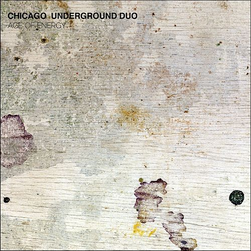 Play & Download Age of Energy by Chicago Underground Duo | Napster