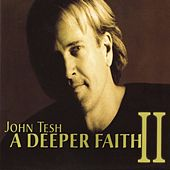 Play & Download A Deeper Faith II by John Tesh | Napster