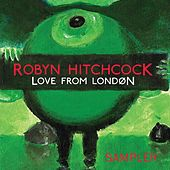Play & Download Love From London Sampler by Robyn Hitchcock | Napster