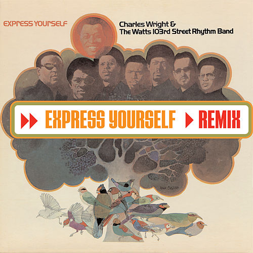 Play & Download Express Yourself (Remix) by Charles Wright and the Watts 103rd Street Rhythm Band | Napster