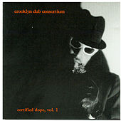 Play & Download Certified Dope, Vol. 1 by Crooklyn Dub Consortium | Napster