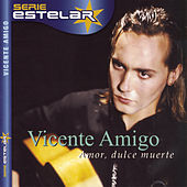 Play & Download Amor, Dulce Muerte by Vicente Amigo | Napster