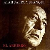 Play & Download El Arriero by Atahualpa Yupanqui | Napster