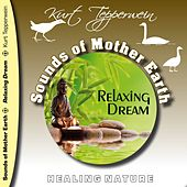 Play & Download Sounds of Mother Earth - Relaxing Dream by Kurt Tepperwein | Napster