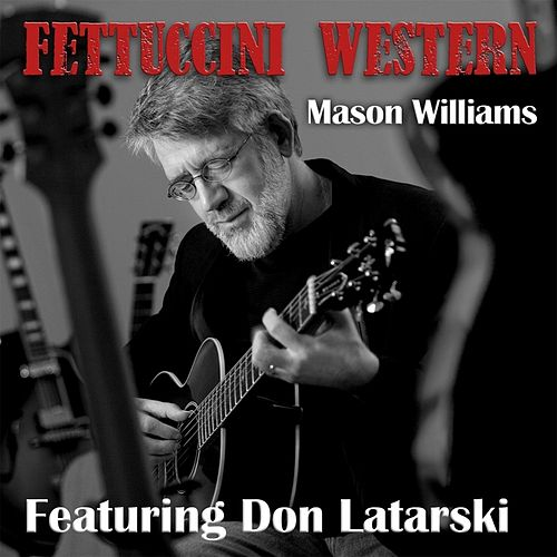 Play & Download Fettuccini Western (feat. Don Latarski) by Mason Williams | Napster